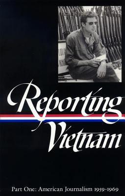 Reporting Vietnam : part one, American journalism 1959-1969.