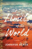 The limits of the world : a novel