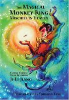 The magical Monkey King : mischief in heaven : classic Chinese tales