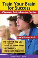 Train your brain for success : a teenager's guide to executive functions