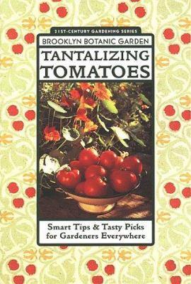 Tantalizing tomatoes : smart tips & tasty picks for gardeners everywhere