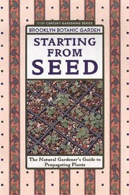 Starting from seed : the natural gardener's guide to propagating plants