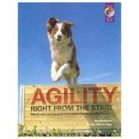 Agility right from the start : the ultimate training guide to America's fastest-growing dog sport
