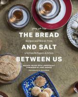 The bread and salt between us : recipes and stories from a Syrian refugee's kitchen