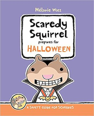 Scaredy Squirrel prepares for Halloween / A Safety Guide for Scaredies