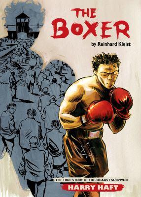 The boxer : the true story of Holocaust survivor Harry Haft