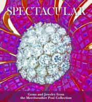 Spectacular : gems and jewelry from the Merriweather Post collection