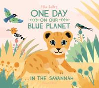 One day on our blue planet : ... in the savannah