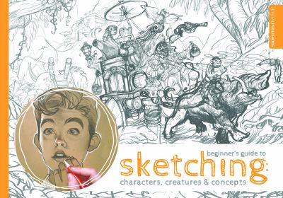 Beginner's guide to sketching : characters, creatures & concepts.