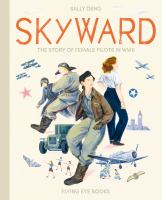 Skyward : the story of female pilots in WWII.