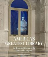 America's greatest library : an illustrated history of the Library of Congress