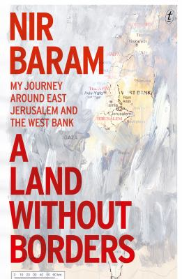 A land without borders : my journey around East Jerusalem and the