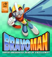 Bravoman. Volume 1 : super-unequaled hero of excellence!