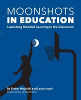 Moonshots in education : launching blended learning in the classroom