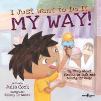 I just want to do it my way! : my story about staying on task and asking for help!