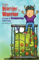From worrier to warrior : a guide to conquering your fears