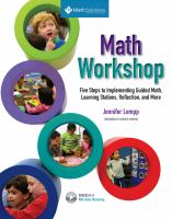 Math workshop : five steps to implementing guided math, learning stations, reflection, and more, grades K-6