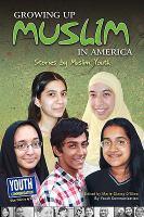 Growing up Muslim in America : stories by Muslim youth