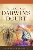 Debating Darwin's doubt : a scientific controversy that can no longer be denied