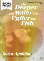 The deeper the water the uglier the fish : a novel