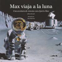 Max viaja a la Luna : una aventura de ciencias con el perro Max