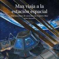 Max viaja a la estación espacial : una aventura de ciencias con el perro Max