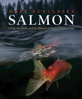 Salmon : a fish, the earth, and the history of a common fate