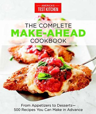 The Complete Make-Ahead Cookbook: From Appetizers to Desserts-500