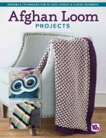 Afghan loom projects : designs & techniques for 15 cozy, cuddly & classic blankets.