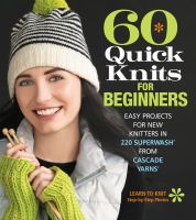 60 quick knits for beginners : easy projects for new knitters in 220 Superwash from Cascade yarns