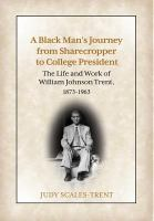 A black man's journey from sharecropper to college president : the life and work of William Johnson Trent, 1873-1963