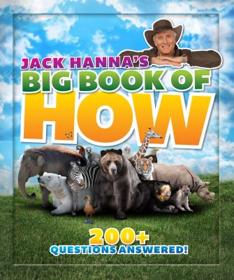 Jack Hanna's big book of how : 200+ weird, wacky and wonderfully wild answers to your awesome animal questions.