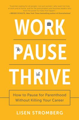 Work Pause Thrive: How to Pause for Parenthood Without Killing Yo