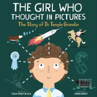The girl who thought in pictures : the story of Dr. Temple Grandin