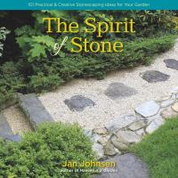 The spirit of stone : 101 practical & creative stonescaping ideas for your garden