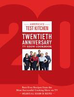 America's Test Kitchen twentieth anniversary TV show cookbook : by