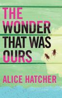 The wonder that was ours : a novel