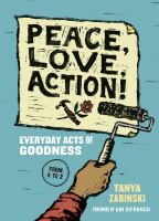 Peace, love, action! : everyday acts of goodness from A to Z