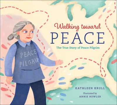 Walking toward peace : the true story of a brave woman called peace pilgrim