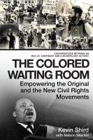 The colored waiting room : empowering the original and the new civil rights movements : conversations between an MLK Jr. confidant and a modern-day activist