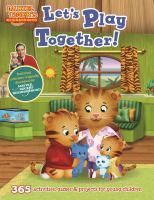 Daniel Tiger's neighborhood. Let's play together! : 365 activities, games & projects for young children.