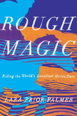 Rough magic : riding the world's loneliest horse race