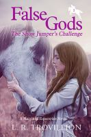 False gods : the show jumper's challenge : a Maryland equestrian novel