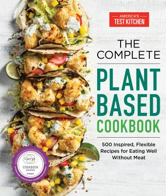 The complete plant based cookbook : 500 inspired, flexible recipes for eating well without meat