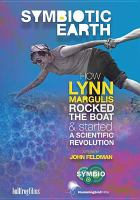 Symbiotic earth : how Lynn Margulis rocked the boat and started a scientific revolution