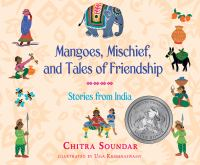 Mangoes, mischief, and tales of friendship : stories from India