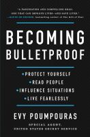 Becoming bulletproof : protect yourself, read people, influence situations, and live fearlessly