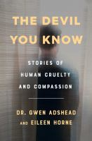 The devil you know : stories of human cruelty and compassion
