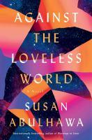 Against the loveless world : a novel