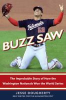 Buzz saw : the improbable story of how the Washington Nationals won the World Series